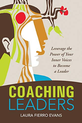 Coaching Leaders: Leverage the Power of Your Inner Voices to Become a Leader By Laura Fierro Evans