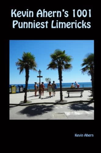 Kevin Ahern's 1001 Punniest Limericks By Kevin Ahern
