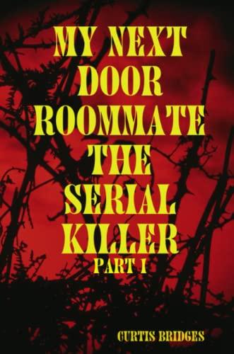 My Next Door Roommate the Serial Killer By Curtis Bridges