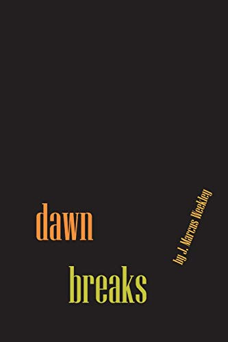 Dawn Breaks By J. Marcus Weekley
