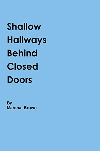 Shallow Hallways Behind Closed Doors By Marshal Brown