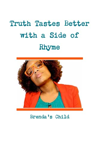 Truth Tastes Better with a Side of Rhyme By Brenda's Child