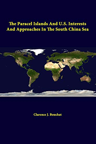 The Paracel Islands and U.S. Interests and Approaches in the South China Sea By Strategic Studies Institute