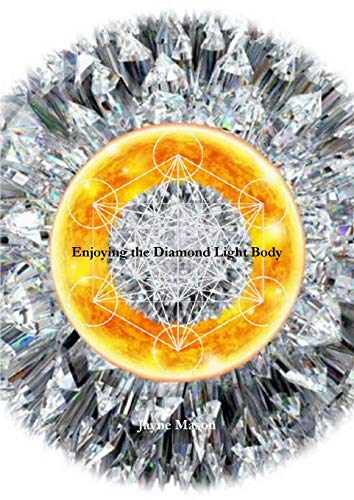 Enjoying the Diamond Light Body By Jayne Mason