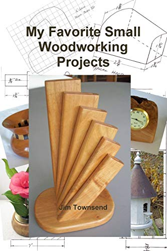 My Favorite Small Woodworking Projects By Jim Townsend