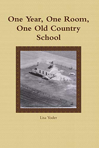 One Year, One Room, One Old Country School By Lisa Yoder