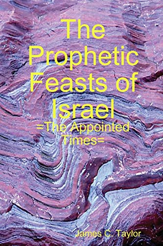 The Prophetic Feasts of Israel By James C. Taylor