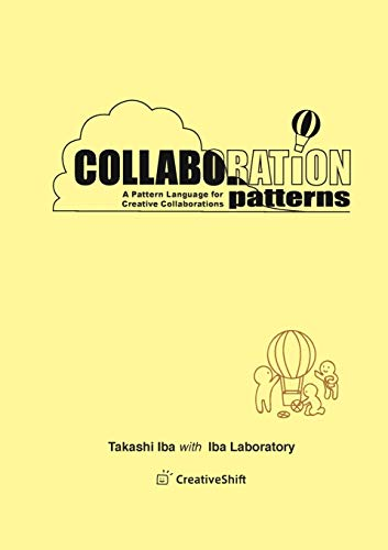 Collaboration Patterns: A Pattern Language for Creative Collaborations By Takashi Iba