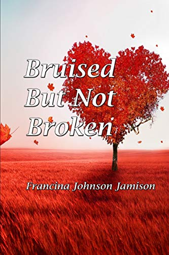 Bruised but Not Broken By Francina Jamison