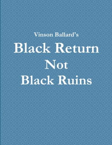 Black Return Not Black Ruins By Vinson Ballard
