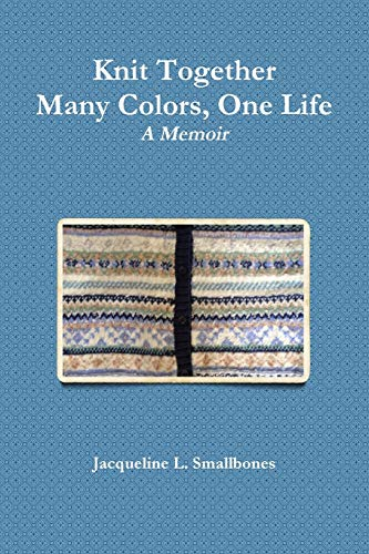 Knit Together: Many Colors, One Life By Jacqueline Smallbones
