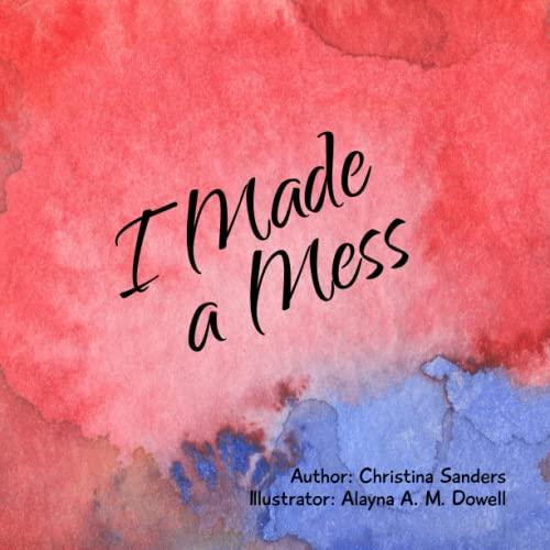 I Made a Mess By Christina Sanders
