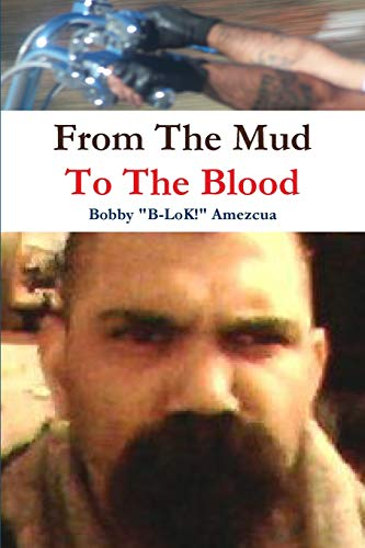 From The Mud To The Blood By Bobby Amezcua