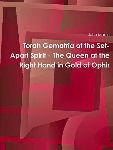 Torah Gematria of the Set-Apart Spirit - the Queen at the Right Hand in Gold of Ophir By John Martin