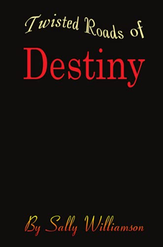 Twisted Roads of Destiny By Sally Williamson
