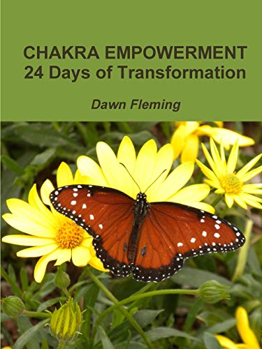 Chakra Empowerment: 24 Days of Transformation By Dawn Fleming