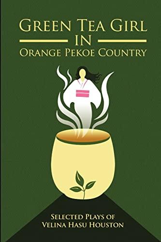 Green Tea Girl in Orange Pekoe Country By Velina Hasu Houston