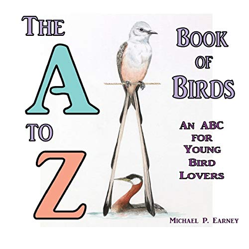 The A to Z Book of Birds By Michael P Earney