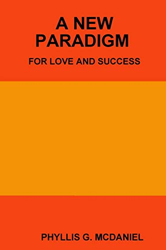 A New Paradigm for Love and Success By Phyllis G. McDaniel