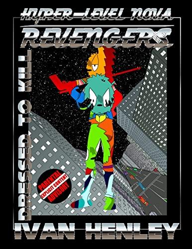 Hyper-Level Nova Revengers: Dressed to Kill By Ivan Henley
