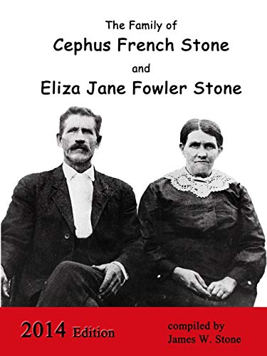 The Family of Cephus Stone and Eliza Jane Fowler Stone By James W. Stone