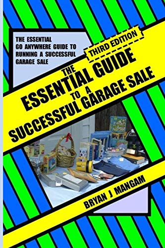 The Essential Guide to a Successful Garage Sale: Third Edition By BRYAN J MANGAM