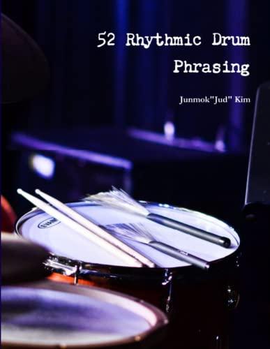 "52 Rhythmic Drum Phrasing By Junmok""Jud"" Kim"