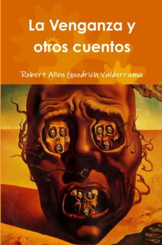 La Venganza y Otros Cuentos By Robert Allen Goodrich Valderrama