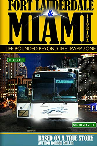 Ft. Lauderdale & Miami, Florida-Life Bounded Beyond the Trapp Zone By Robbie Miller
