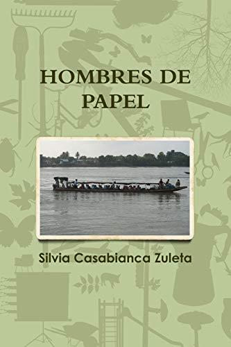Hombres de Papel By Silvia Casabianca Zuleta