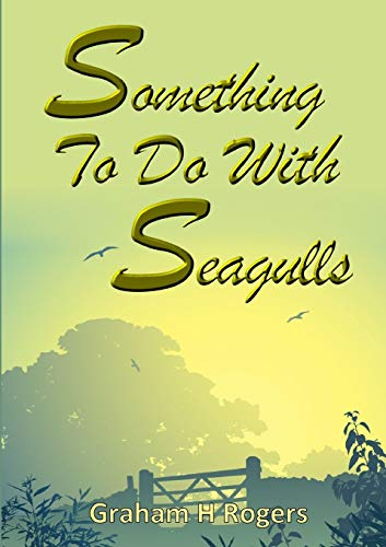 Something to Do with Seagulls By Graham H. Rogers