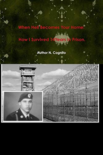 When Hell Becomes Your Home: How I Survived 14years in Prison. By N. Cognito