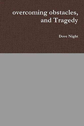 Overcoming Obstacles, and Tragedy By Dove Night
