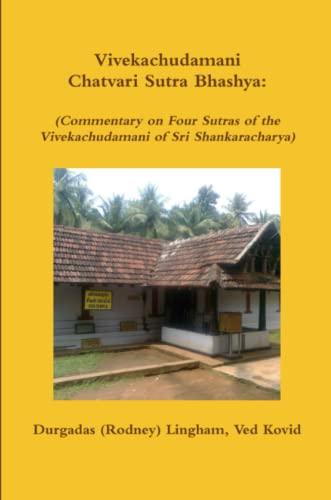 Vivekachudamani Chatvari Sutra Bhashya: (Commentary on Four Sutras of the Vivekachudamani of Sri Shankaracharya) By Durgadas (Rodney) Lingham