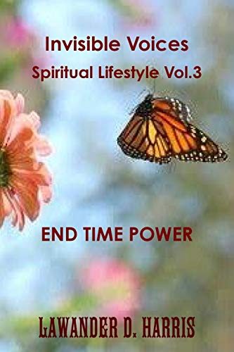 Invisible Voices Spiritual Lifestyle Vol.3 End Time Power By Lawander Harris