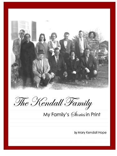 Kendall Family: My Family's Stories in Print By Mary Kendall Hope