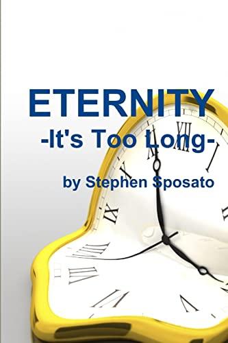 Eternity: it's Too Long! By Stephen Sposato