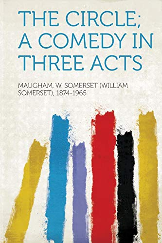 The Circle, a Comedy in Three Acts By Maugham W Somerset 1874-1965, (Willia