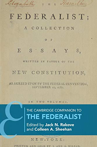 The Cambridge Companion to The Federalist By Jack N. Rakove (Stanford University, California)