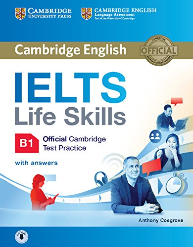 IELTS Life Skills Official Cambridge Test Practice B1 Student's Book with Answers and Audio By Anthony Cosgrove