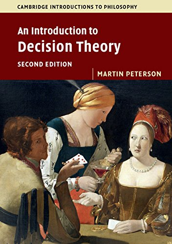 An Introduction to Decision Theory (Cambridge Introductions to Philosophy) By Martin Peterson (Texas A & M University)