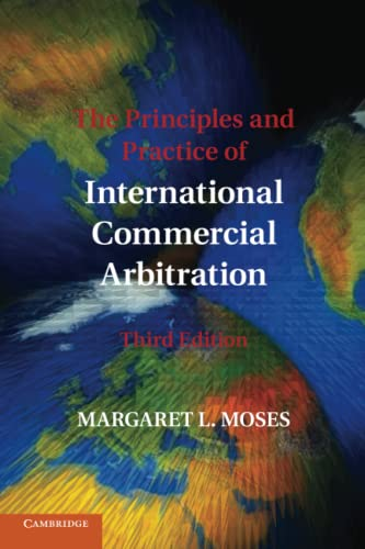The Principles and Practice of International Commercial Arbitration: Third Edition by Margaret L. Moses