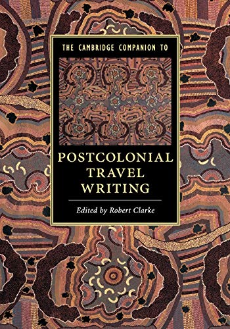 The Cambridge Companion to Postcolonial Travel Writing par Robert Clarke (University of Tasmania)