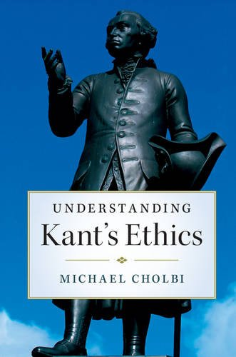 Understanding Kant's Ethics By Michael Cholbi (California State Polytechnic University, Pomona)