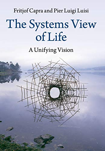 The Systems View of Life: A Unifying Vision By Fritjof Capra