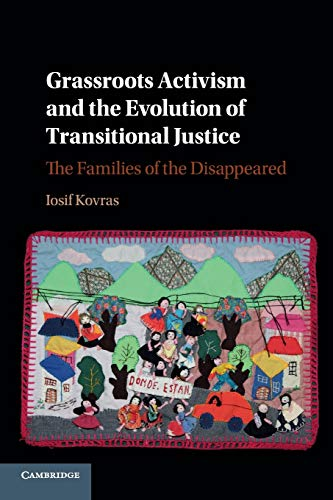 Grassroots Activism and the Evolution of Transitional Justice By Iosif Kovras (City, University of London)