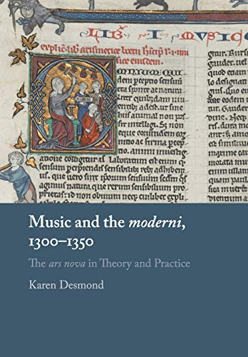Music and the moderni, 1300-1350 By Karen Desmond (Brandeis University, Massachusetts)