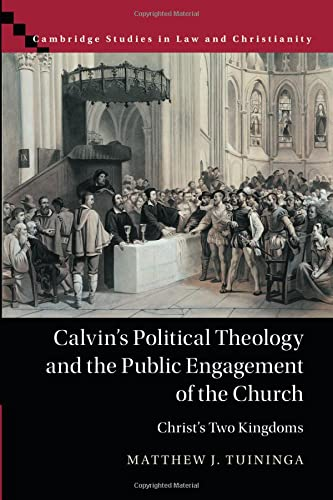 Calvin's Political Theology and the Public Engagement of the Church By Matthew J. Tuininga