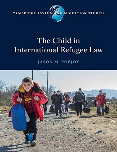 The Child in International Refugee Law by Jason M. Pobjoy