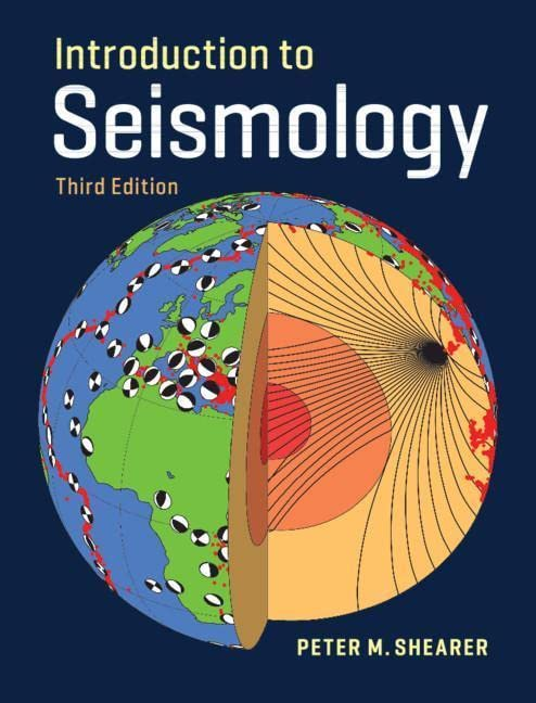 Introduction to Seismology By Peter M. Shearer (University of California, San Diego)